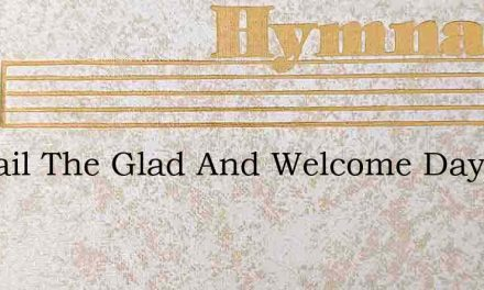 All Hail The Glad And Welcome Day – Hymn Lyrics