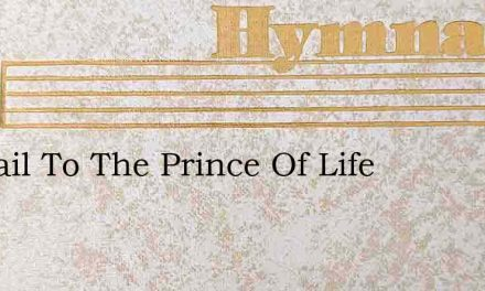 All Hail To The Prince Of Life – Hymn Lyrics
