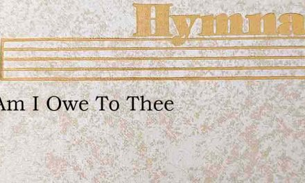 All I Am I Owe To Thee – Hymn Lyrics