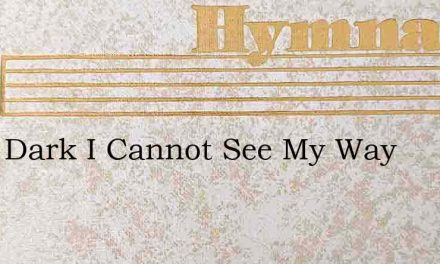 All Is Dark I Cannot See My Way – Hymn Lyrics