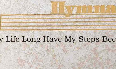All My Life Long Have My Steps Been Atte – Hymn Lyrics
