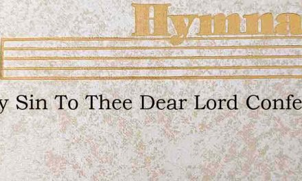 All My Sin To Thee Dear Lord Confessing – Hymn Lyrics