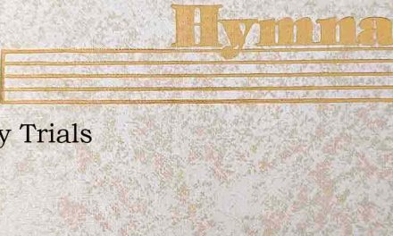 All My Trials – Hymn Lyrics