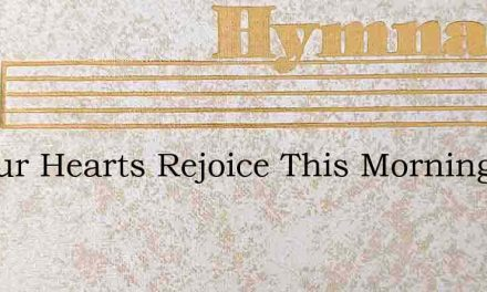 All Our Hearts Rejoice This Morning – Hymn Lyrics