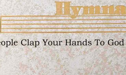 All People Clap Your Hands To God – Hymn Lyrics