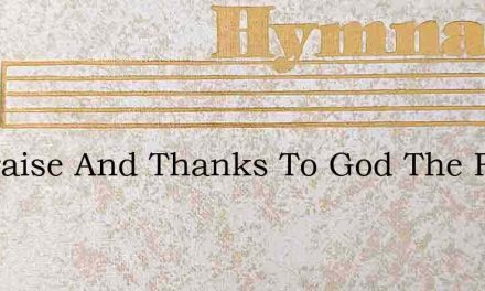 All Praise And Thanks To God The Father – Hymn Lyrics