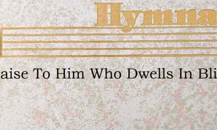 All Praise To Him Who Dwells In Bliss – Hymn Lyrics