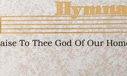 All Praise To Thee God Of Our Home – Hymn Lyrics