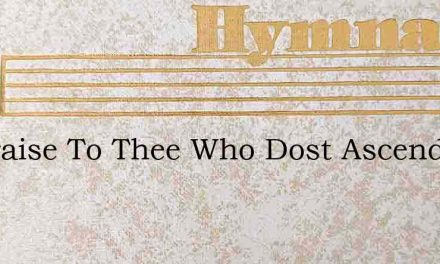 All Praise To Thee Who Dost Ascend – Hymn Lyrics
