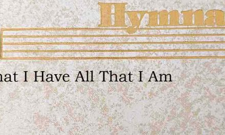 All That I Have All That I Am – Hymn Lyrics