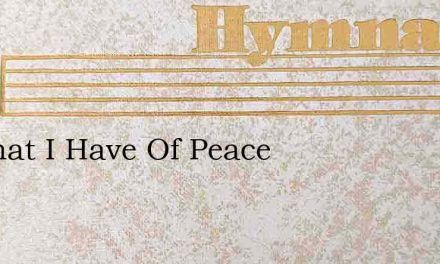 All That I Have Of Peace – Hymn Lyrics