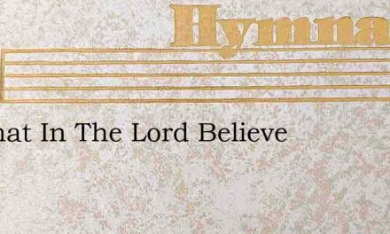All That In The Lord Believe – Hymn Lyrics