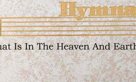 All That Is In The Heaven And Earth Is – Hymn Lyrics