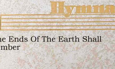 All The Ends Of The Earth Shall Remember – Hymn Lyrics