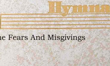 All The Fears And Misgivings – Hymn Lyrics