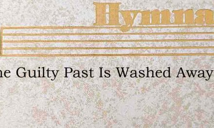 All The Guilty Past Is Washed Away – Hymn Lyrics