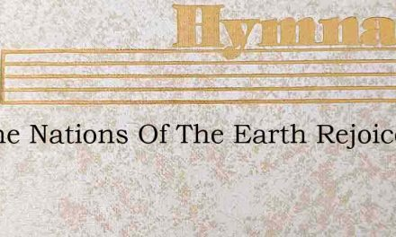 All The Nations Of The Earth Rejoice And – Hymn Lyrics
