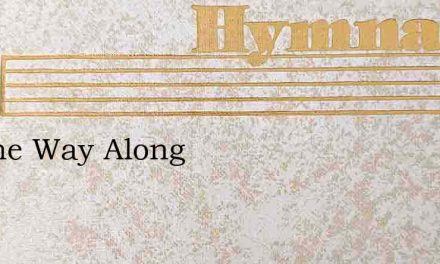 All The Way Along – Hymn Lyrics