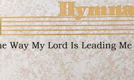 All The Way My Lord Is Leading Me – Hymn Lyrics