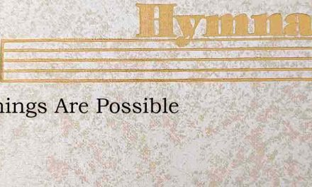 All Things Are Possible – Hymn Lyrics