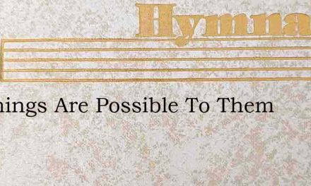 All Things Are Possible To Them – Hymn Lyrics