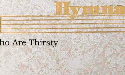 All Who Are Thirsty – Hymn Lyrics