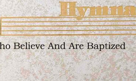 All Who Believe And Are Baptized – Hymn Lyrics
