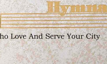 All Who Love And Serve Your City – Hymn Lyrics