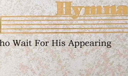 All Who Wait For His Appearing – Hymn Lyrics