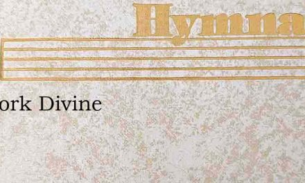 All Work Divine – Hymn Lyrics