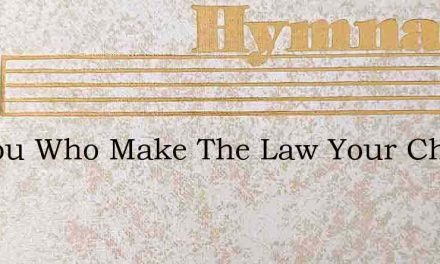 All You Who Make The Law Your Choice – Hymn Lyrics