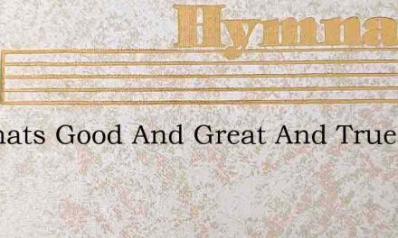 All Thats Good And Great And True – Hymn Lyrics