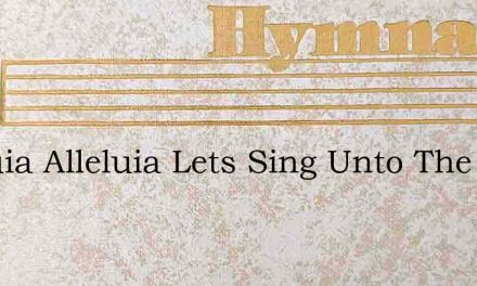 Alleluia Alleluia Lets Sing Unto The Lo – Hymn Lyrics