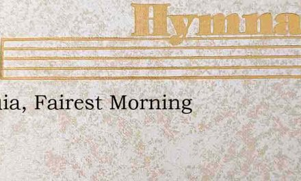 Alleluia, Fairest Morning – Hymn Lyrics