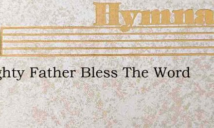Almighty Father Bless The Word – Hymn Lyrics