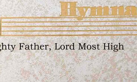 Almighty Father, Lord Most High – Hymn Lyrics