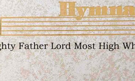 Almighty Father Lord Most High Who M – Hymn Lyrics