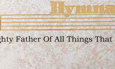 Almighty Father Of All Things That Be – Hymn Lyrics