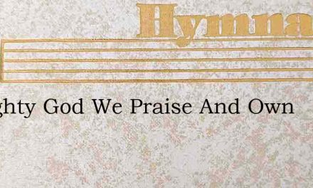 Almighty God We Praise And Own – Hymn Lyrics