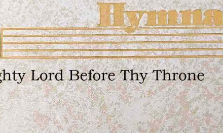 Almighty Lord Before Thy Throne – Hymn Lyrics