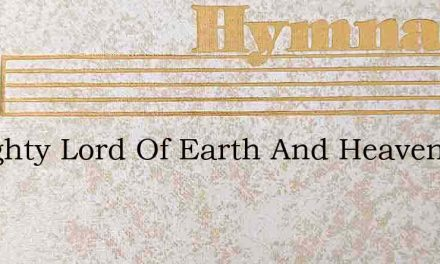 Almighty Lord Of Earth And Heaven – Hymn Lyrics