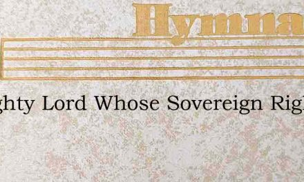 Almighty Lord Whose Sovereign Right – Hymn Lyrics