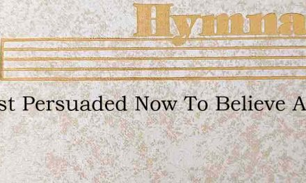 Almost Persuaded Now To Believe Almost P – Hymn Lyrics