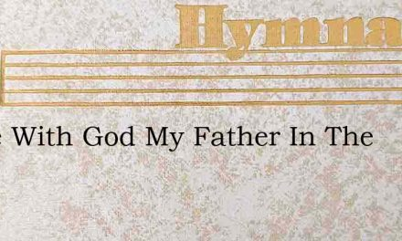 Alone With God My Father In The – Hymn Lyrics