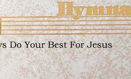 Always Do Your Best For Jesus – Hymn Lyrics