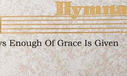 Always Enough Of Grace Is Given – Hymn Lyrics
