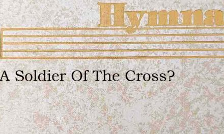 Am I A Soldier Of The Cross? – Hymn Lyrics