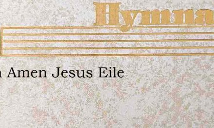 Amen Amen Jesus Eile – Hymn Lyrics
