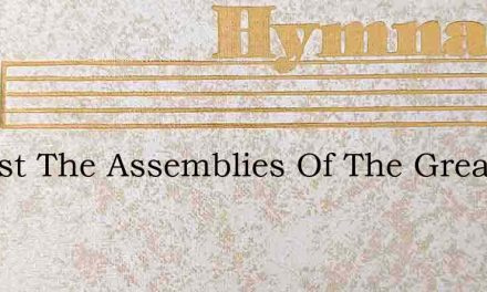 Amidst The Assemblies Of The Great – Hymn Lyrics