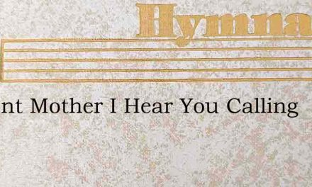 Ancient Mother I Hear You Calling – Hymn Lyrics